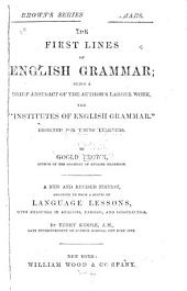 "The First Lines of English Grammar: Being a Brief Abstract of the Author's Larger Work the ""Institutes of English Grammar"" : Designed for Young Learners"
