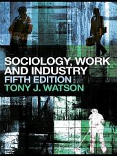 Sociology, Work and Industry: Fifth edition, Edition 5