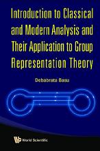 Introduction To Classical And Modern Analysis And Their Application To Group Representation Theory PDF