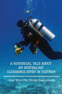 A Historical Tale About An Australian Clearance Diver In VietNam