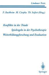 Teil 1 Konflikte in der Triade Teil 2 Spielregeln in der Psychotherapie Teil 3 Weiterbildungsforschung und Evaluation