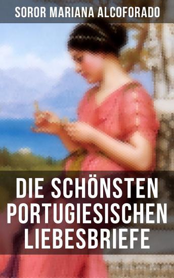 Die sch  nsten portugiesischen Liebesbriefe PDF