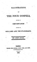 Illustrations of the four Gospels  founded on circumstances peculiar to our Lord and the Evangelists PDF