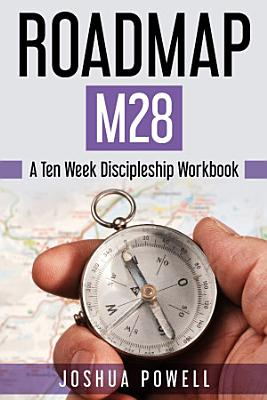Roadmap M28  A Ten Week Discipleship Workbook PDF