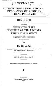 Authorizing Association of Producers of Agricultural Products: Hearings Before a Subcommittee... on H.R. 2373... June 2-20, 1921
