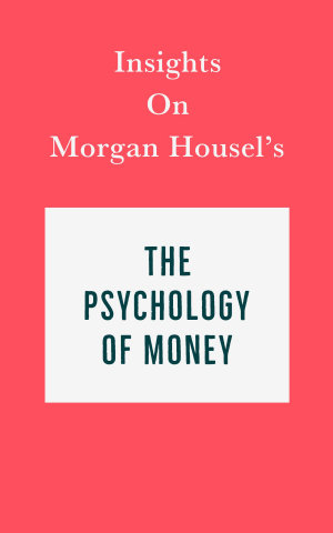 Insights on Morgan Housel   s The Psychology of Money
