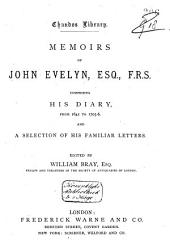 Memoirs of John Evelyn Comprising His Diary from 1641 to 1705-6: And a Selection of His Familiar Letters