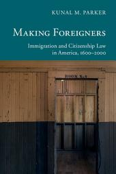 Making Foreigners: Immigration and Citizenship Law in America, 1600–2000