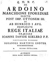 De Ardoino, marchione Eporediae, electo post imp. Ottonem III., et ab Henrico I. Aug. profligato rege Italiae