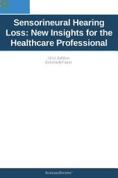 Sensorineural Hearing Loss: New Insights for the Healthcare Professional: 2011 Edition: ScholarlyPaper