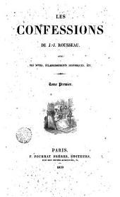 Les confessions de J. J. Rousseau, 1: avec des notes, écloircissements historiques, etc, Volume1