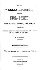 Niles' National Register: Containing Political, Historical, Geographical, Scientifical, Statistical, Economical, and Biographical Documents, Essays and Facts : Together with Notices of the Arts and Manufactures, and a Record of the Events of the Times, Volume 11