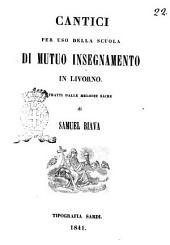 Cantici per uso della scuola mutuo insegnamento in Livorno tratti dalle memorie sacre di Samuel Biava