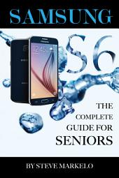 SAMSUNG GALAXY S6: The Complete Guide for Seniors