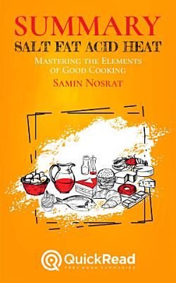 Summary of    Salt  Fat  Acid  Heat    by Samin Nosrat   Free book by QuickRead com