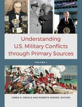 Understanding U.S. Military Conflicts through Primary Sources [4 volumes]
