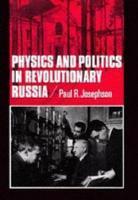 Physics and Politics in Revolutionary Russia PDF
