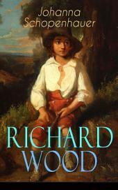 Richard Wood(Vollständige Ausgabe): Ein Entwicklungsroman