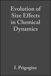 Advances in Chemical Physics, Volume 70, Part 1: Evolution of Size Effects in Chemical Dynamics