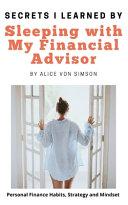 Secrets I Learned by Sleeping with My Financial Advisor