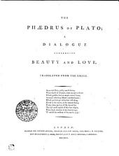 The Phaedrus of Plato: A Dialogue Concerning Beauty and Love. Translated from the Greek