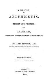 A Treatise on Arithmetic, in Theory and Practice: With an Appendix, Containing an Introduction to Mensuration