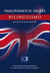 Imaginemos el inglés. Bilingüismo - Aicle en el aula infantil