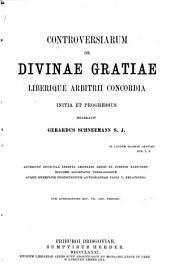 Controversiarum de divinae gratiae liberique arbitrii concordia initia et progressus