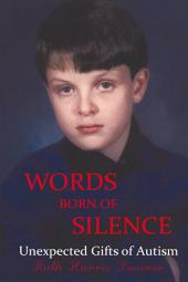 Words Born of Silence: Unexpected Gifts of Autism