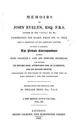 Memoirs of John Evelyn ...: Comprising His Diary, from 1641-1705-6, and a Selection of His Familiar Letters, to which is Subjoined, the Private Correspondence Between King Charles I. and Sir Edward Nicholas; Also Between Sir Edward Hyde, Afterwards Earl of Clarendon, and Sir Richard Browne, Ambassador to the Court of France, in the Time of King Charles I. and the Usurpation, Volume 3
