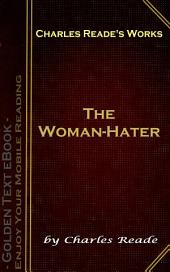 The Woman-Hater: The Woman-Hater