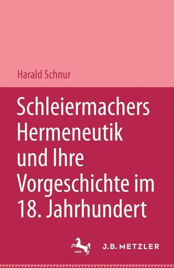 Schleiermachers Hermeneutik und ihre Vorgeschichte im 18  Jahrhundert PDF