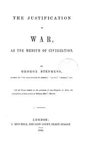 The justification of war, as the medium of civilization