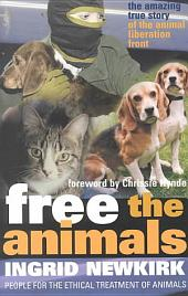 Free the Animals: The Amazing True Story of the Animal Liberation Front