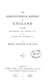 The constitutional history of England, from the accession of Henry vii. to the death of George ii. (with the essay of lord Macaulay on Hallam's Constitutional history of England). 2 vols. [in 1].
