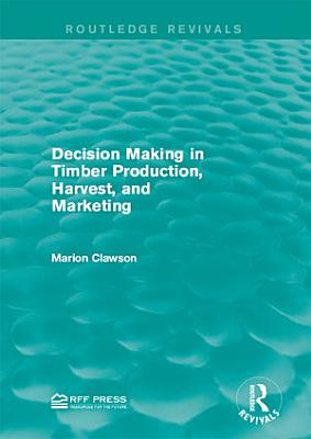 Decision Making in Timber Production  Harvest  and Marketing