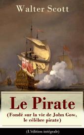 Le Pirate (Fondé sur la vie de John Gow, le célèbre pirate) - L'édition intégrale: Roman historique