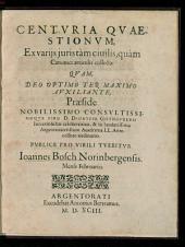 Centuria Quaestionum, Ex variis iuris tam civilis, quam Canonici articulis collecta