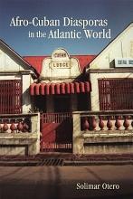 Afro Cuban Diasporas in the Atlantic World PDF