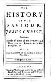 The history of our Saviour ... in the words of the Scripture, with notes [by J. Locke]. with notes by J. Locke
