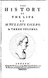The history of the life of Marcus Tullius Cicero: Volume 1