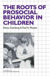 The Roots Of Prosocial Behavior In Children Book PDF