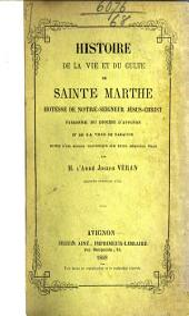 Histoire de la vie et du culte de Sainte Marthe, hôtesse de Notre Seigneur Jésus Christ, patronne ... d'Avignon, etc