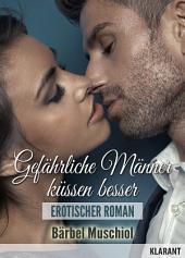 Gefährliche Männer küssen besser. Erotischer Roman