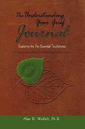 The Understanding Your Grief Journal: Exploring the Ten Essential Touchstones