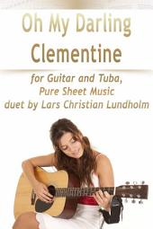 Oh My Darling Clementine for Guitar and Tuba, Pure Sheet Music duet by Lars Christian Lundholm