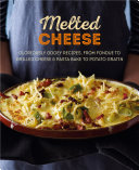 Melted Cheese: Gloriously gooey recipes to satisfy your cravings