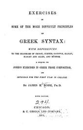 Exercises in Some of the More Difficult Principles of Greek Syntax: With References to the Grammars of Crosby, Curtius, Goodwin, Hadley, Koch, and Kühner. A Sequel to Jones's Exercises in Greek Prose Composition, and Intended for the First Year in College
