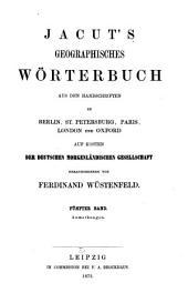 Jacut's Geographisches Wörterbuch: aus den Handschriften zu Berlin, St. Petersburg, Paris, London und Oxford, المجلد 5