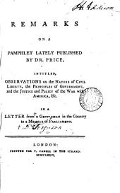 Remarks on a Pamphlet Lately Published by Dr. Price: Intitled, Observations on the Nature of Civil Liberty, ... In a Letter from a Gentleman in the Country to a Member of Parliament, Volume 2
